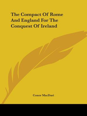 The Compact of Rome and England for the Conquest of Ireland - Macdari, Conor