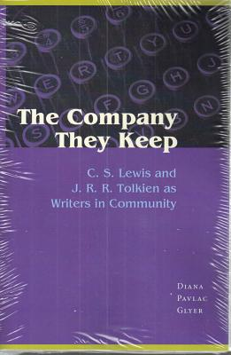 The Company They Keep: C.S. Lewis and J.R.R. Tolkien as Writers in Community - Glyer, Diana Pavlac