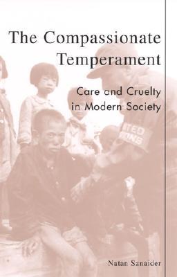 The Compassionate Temperament: Care and Cruelty in Modern Society - Sznaider, Natan