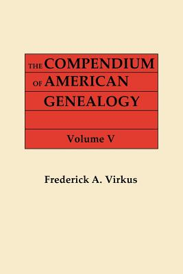 The Compendium of American Genealogy: First Families of America. a Genealogical Encyclopedia of the United States. in Seven Volumes. Volume V (1933) - Virkus, Frederick A