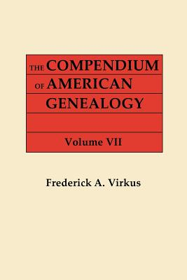 The Compendium of American Genealogy: First Families of America. a Genealogical Encyclopedia of the United States. in Seven Volumes. Volume VII (1942) - Virkus, Frederick A