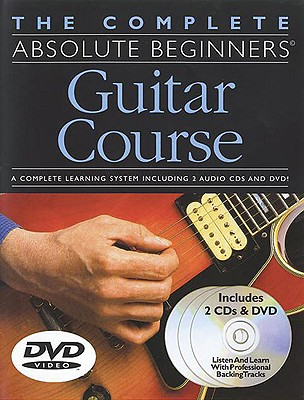 The Complete Absolute Beginners Guitar Course - Arthur, Dick