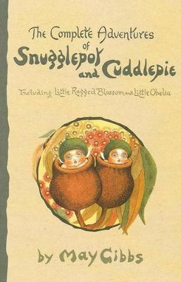 The Complete Adventures of Snugglepot and Cuddlepie - Gibbs, May