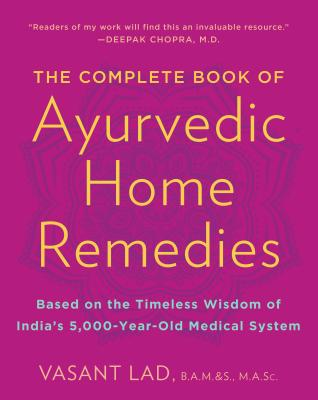The Complete Book of Ayurvedic Home Remedies - Lad, Vasant, Dr.