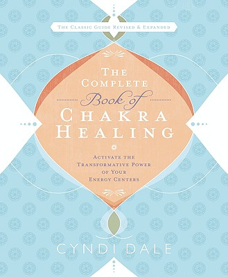 The Complete Book of Chakra Healing: Activate the Transformative Power of Your Energy Centers - Dale, Cyndi