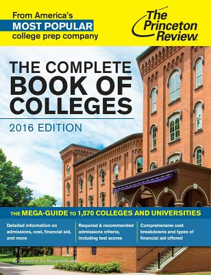 The Complete Book of Colleges, 2016 Edition: The Mega-Guide to 1,570 Colleges and Universities - Princeton Review