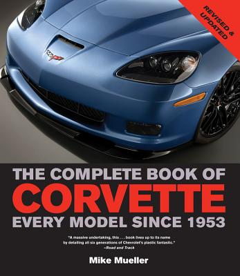 The Complete Book of Corvette: Every Model Since 1953 - Mueller, Mike