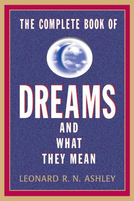 The Complete Book of Dreams and What They Mean - Ashley, Leonard R N