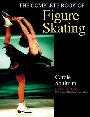 The Complete Book of Figure Skating - Shulman, Carole