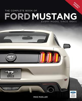 The Complete Book of Ford Mustang: Every Model Since 1964 1/2 - Mueller, Mike