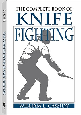 The Complete Book of Knife Fighting - Cassidy, William L