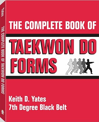 The Complete Book of Taekwon Do Forms - Yates, Keith