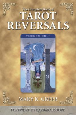 The Complete Book of Tarot Reversals - Greer, Mary K