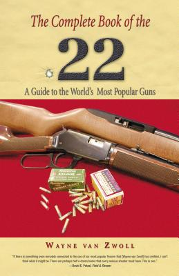 The Complete Book of the .22: A Guide to the World's Most Popular Guns -