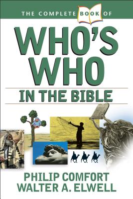 The Complete Book of Who's Who in the Bible - Comfort, Philip, and Elwell, Walter A, Ph.D.