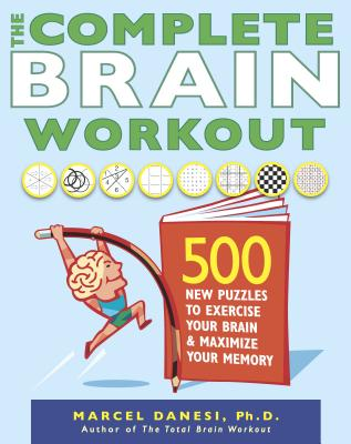 The Complete Brain Workout: 500 New Puzzles to Exercise Your Brain and Maximize Your Memory - Danesi, Marcel, PH.D.