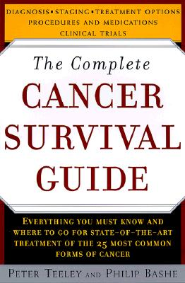 The Complete Cancer Survival Guide: The Newest, Most Comprehensive, Cutting-Edge Source for All the Latest Information on Each of the 25 Most Common Forms of Cancer - Teeley, Peter, and Bashe, Philip