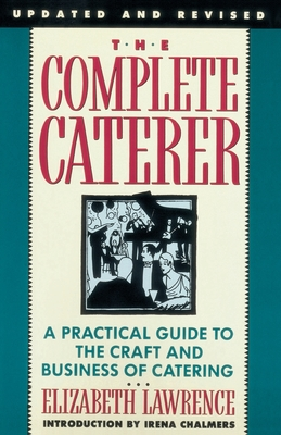 The Complete Caterer: A Practical Guide to the Craft and Business of Catering, Updated and Revised - Lawrence, Elizabeth, and Chalmers, Irene (Introduction by)