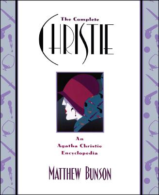 The Complete Christie: An Agatha Christie Encyclopedia - Bunson, Matthew