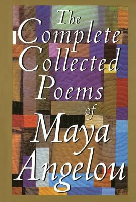 The Complete Collected Poems of Maya Angelou - Angelou, Maya, Dr.
