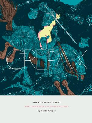 The Complete Crepax: The Time Eater and Other Stories - Crepax, Guido