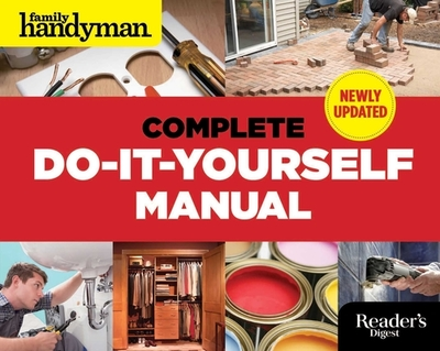 The Complete Do-It-Yourself Manual - Editors of Family Handyman