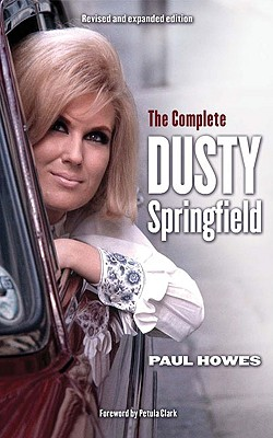 The Complete Dusty Springfield - Howes, Paul, and Clark, Petula (Foreword by)