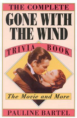 The Complete Gone with the Wind Trivia Book: The Movie and More - Bartel, Pauline