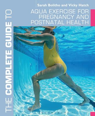 The Complete Guide to Aqua Exercise for Pregnancy and Postnatal Health - Bolitho, Sarah, and Hatch, Vicky