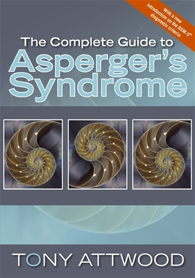 The Complete Guide to Asperger's Syndrome - Attwood, Tony, PhD