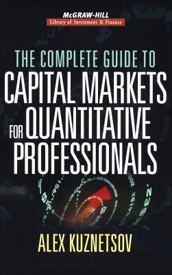 The Complete Guide to Capital Markets for Quantitative Professionals - Kuznetsov, Alex