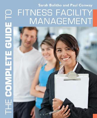 The Complete Guide to Fitness Facility Management - Bolitho, Sarah, and Conway, Paul