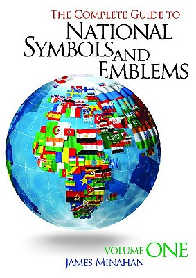 The Complete Guide to National Symbols and Emblems - Minahan, James