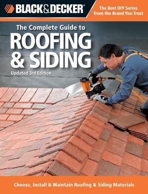 The Complete Guide to Roofing & Siding (Black & Decker): Choose, Install & Maintain Roofing & Siding Materials - Marshall, Chris, and Creative Publishing International