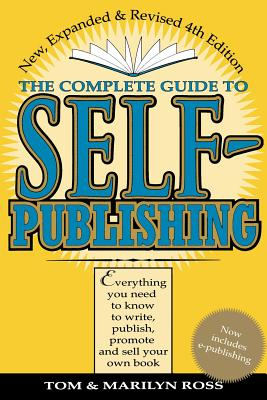 The Complete Guide to Self-Publishing Complete Guide to Self-Publishing - Ross, Tom, and Ross, Marilyn