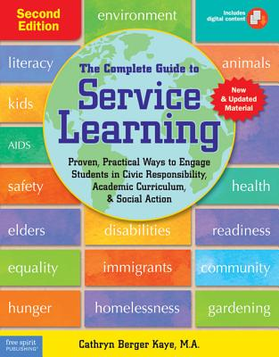 The Complete Guide to Service Learning: Proven, Practical Ways to Engage Students in Civic Responsibility, Academic Curriculum, & Social Action - Kaye, Cathryn Berger