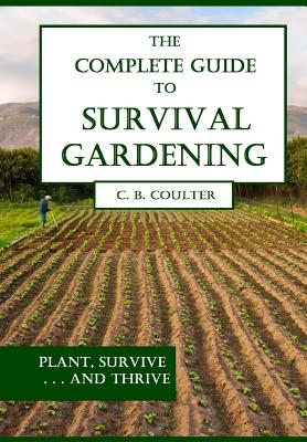 The Complete Guide to Survival Gardening: The Emergence of a New World Agriculture - Coulter, Christopher