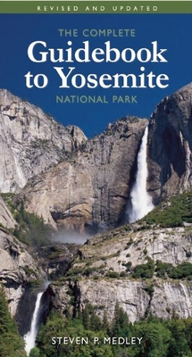 The Complete Guidebook to Yosemite National Park - Medley, Steven P