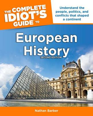 The Complete Idiot's Guide to European History - Barber, Nathan