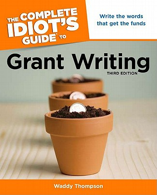 The Complete Idiot's Guide to Grant Writing - Thompson, Waddy