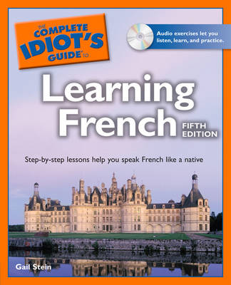 The Complete Idiot's Guide to Learning French - Stein, Gail