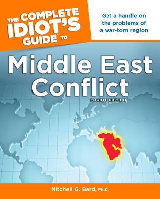 The Complete Idiot's Guide to Middle East Conflict - Bard, Mitchell Geoffrey, PH.D.