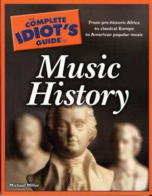 The Complete Idiot's Guide to Music History - Miller, Michael