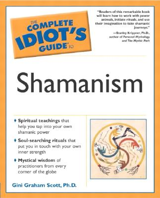 The Complete Idiot's Guide to Shamanism - Scott, Gini Graham, PH D, and Krippner, Stanley, PH.D. (Foreword by)