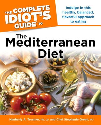 The Complete Idiot's Guide to the Mediterranean Diet: Indulge in This Healthy, Balanced, Flavored Approach to Eating - Tessmer, Kimberly A, and Green, Stephanie