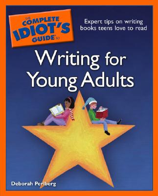 The Complete Idiot's Guide to Writing for Young Adults - Perlberg, Deborah