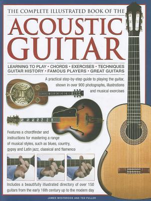 The Complete Illustrated Book of the Acoustic Guitar - Westbrook, James, and Fuller, Ted