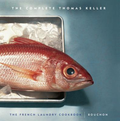The Complete Keller: The French Laundry Cookbook & Bouchon - Keller, Thomas