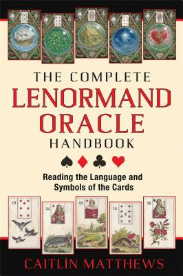 The Complete Lenormand Oracle Handbook: Reading the Language and Symbols of the Cards - Matthews, Caitlin
