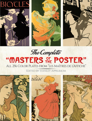 "The Complete ""Masters of the Poster"": All 256 Color Plates from ""Les Maitres de L'Affiche"" - Appelbaum, Stanley (Editor)"